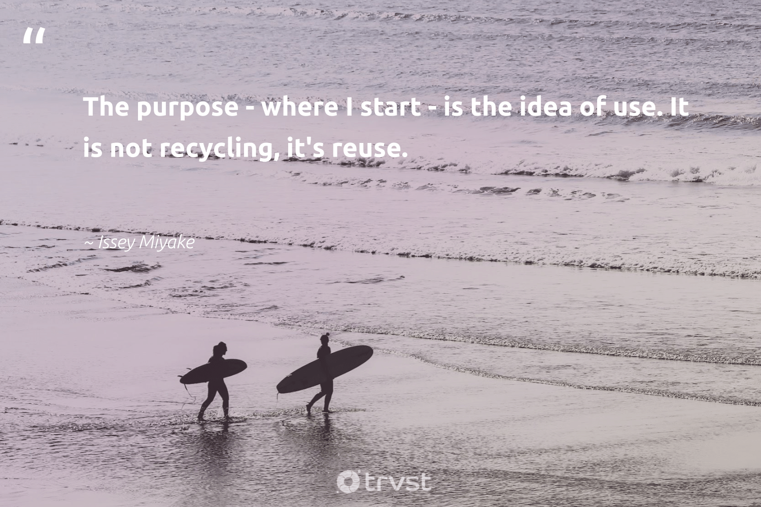 """""""The purpose - where I start - is the idea of use. It is not recycling, it's reuse.""""  - Issey Miyake #trvst #quotes #recycling #reuse #purpose #upcycle #refurbished #sustainability #environmentallyfriendly #thinkgreen #reduce #repair"""