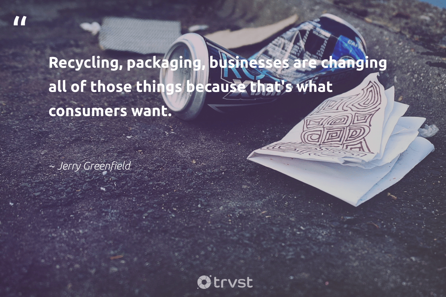 """""""Recycling, packaging, businesses are changing all of those things because that's what consumers want.""""  - Jerry Greenfield #trvst #quotes #recycling #refuse #environmentallyfriendly #earthdayeveryday #changetheworld #reuse #ecoconscious #wecandobetter #gogreen #reducereuserecycle"""