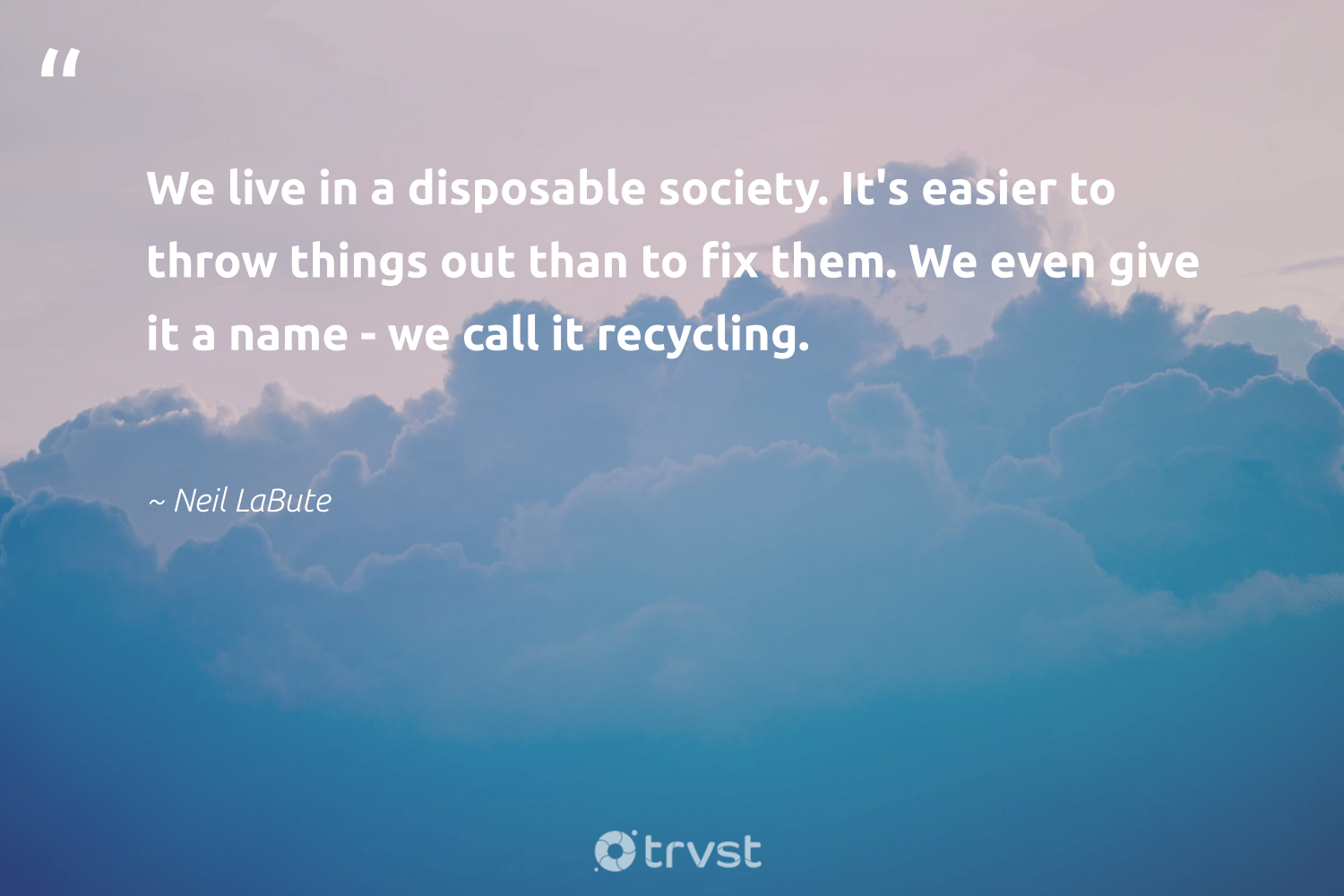 """""""We live in a disposable society. It's easier to throw things out than to fix them. We even give it a name - we call it recycling.""""  - Neil LaBute #trvst #quotes #recycling #society #refurbished #dosomething #wasteless #collectiveaction #reducereuserecycle #environment #thinkgreen #socialimpact"""