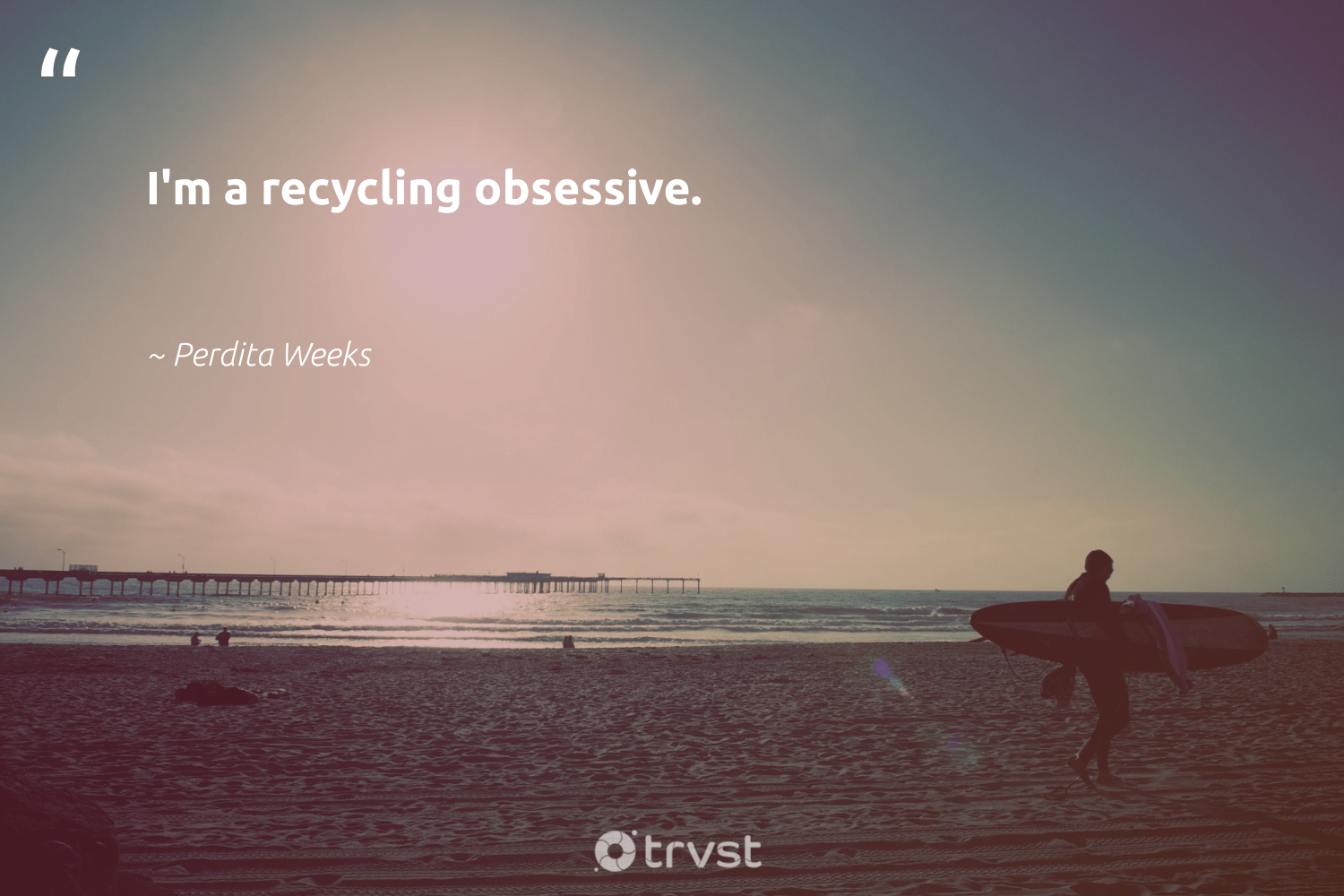 """""""I'm a recycling obsessive.""""  - Perdita Weeks #trvst #quotes #recycling #upcycling #biodegradable #wastefree #socialimpact #recycled #environment #plantbased #gogreen #reduce"""