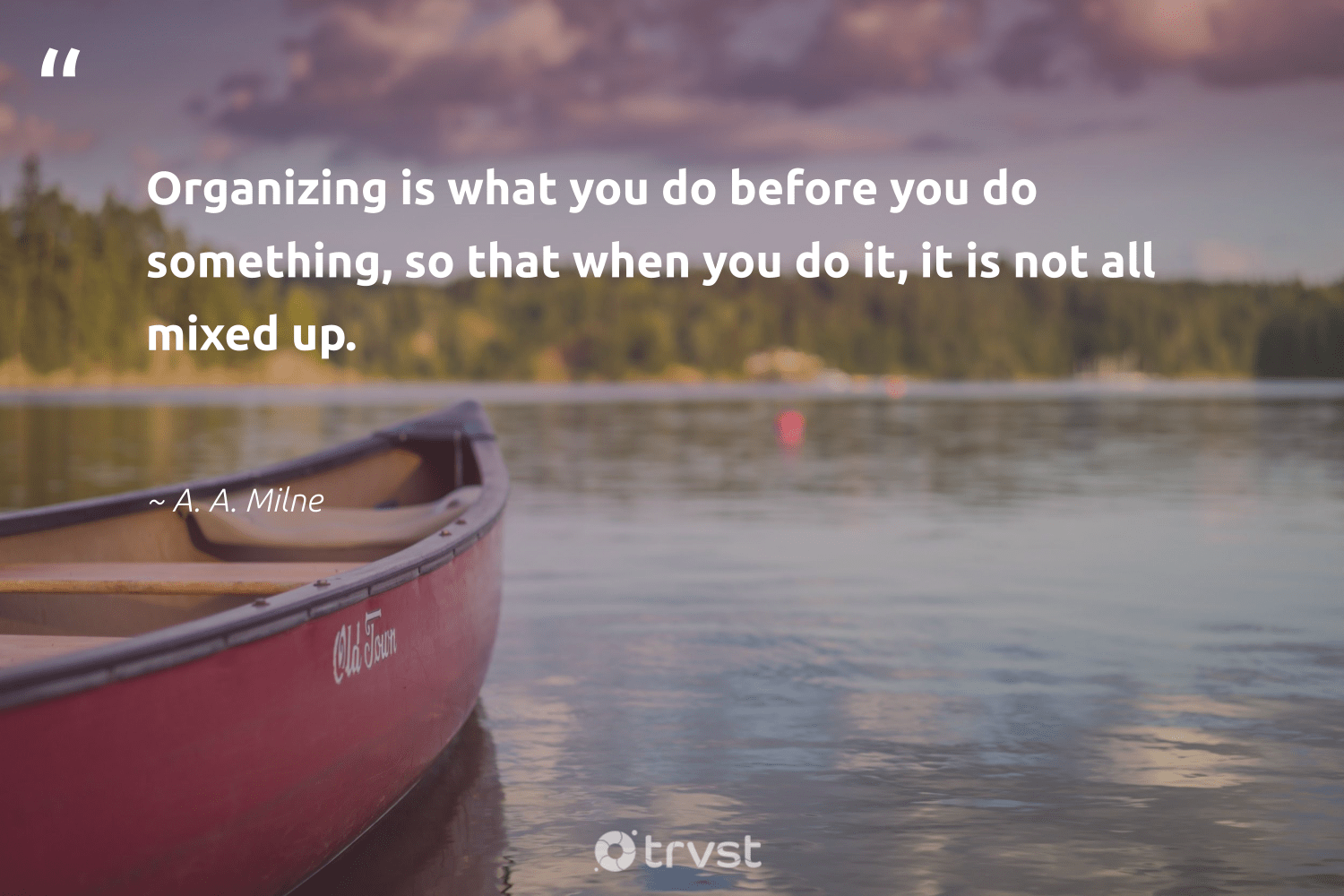"""""""Organizing is what you do before you do something, so that when you do it, it is not all mixed up.""""  - A. A. Milne #trvst #quotes #dosomething #softskills #socialchange #futureofwork #bethechange #begreat #dotherightthing #nevergiveup #planetearthfirst #socialimpact"""