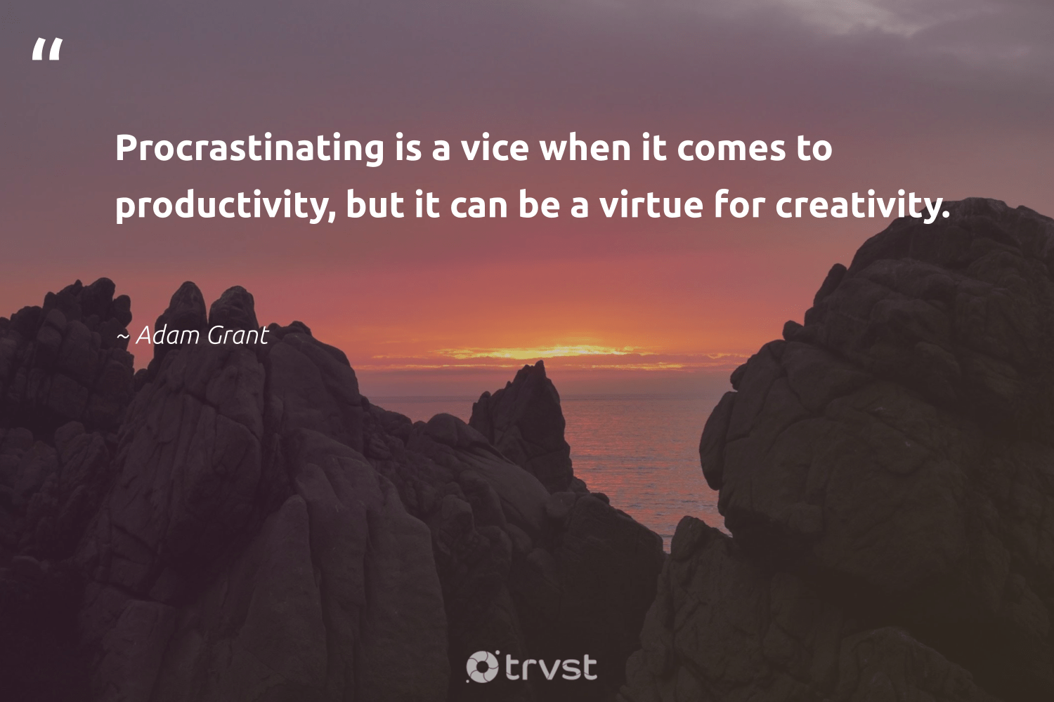 """""""Procrastinating is a vice when it comes to productivity, but it can be a virtue for creativity.""""  - Adam Grant #trvst #quotes #productivity #creativity #timemanagement #begreat #softskills #collectiveaction #mostwontiwill #nevergiveup #futureofwork #bethechange"""