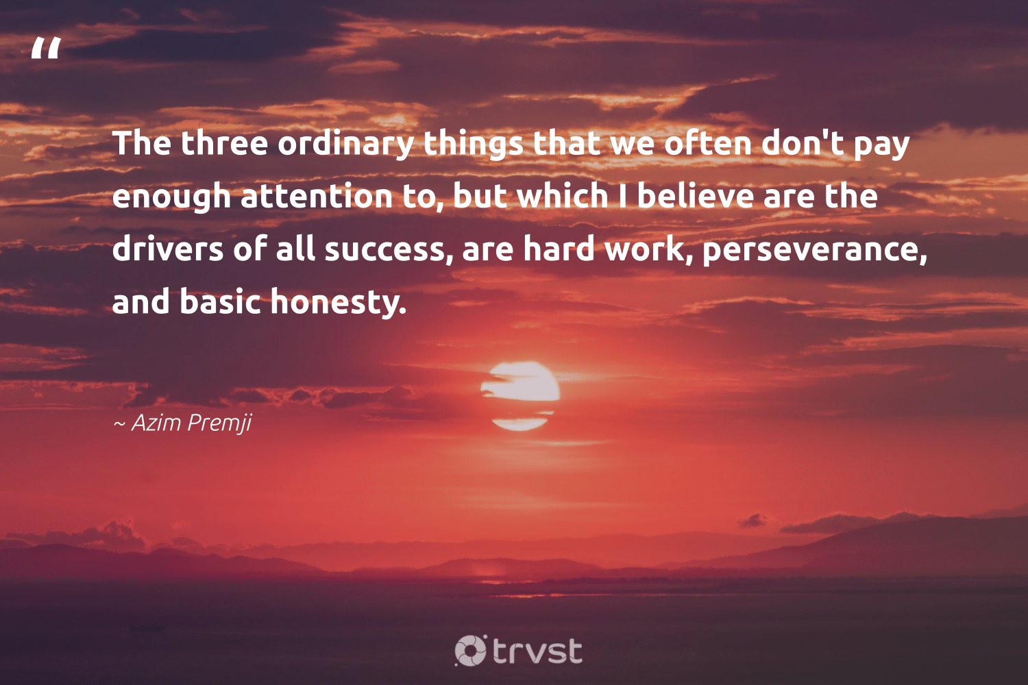 """""""The three ordinary things that we often don't pay enough attention to, but which I believe are the drivers of all success, are hard work, perseverance, and basic honesty.""""  - Azim Premji #trvst #quotes #productivity #success #nevergiveup #futureofwork #takeaction #productive #begreat #softskills #socialchange #timemanagement"""