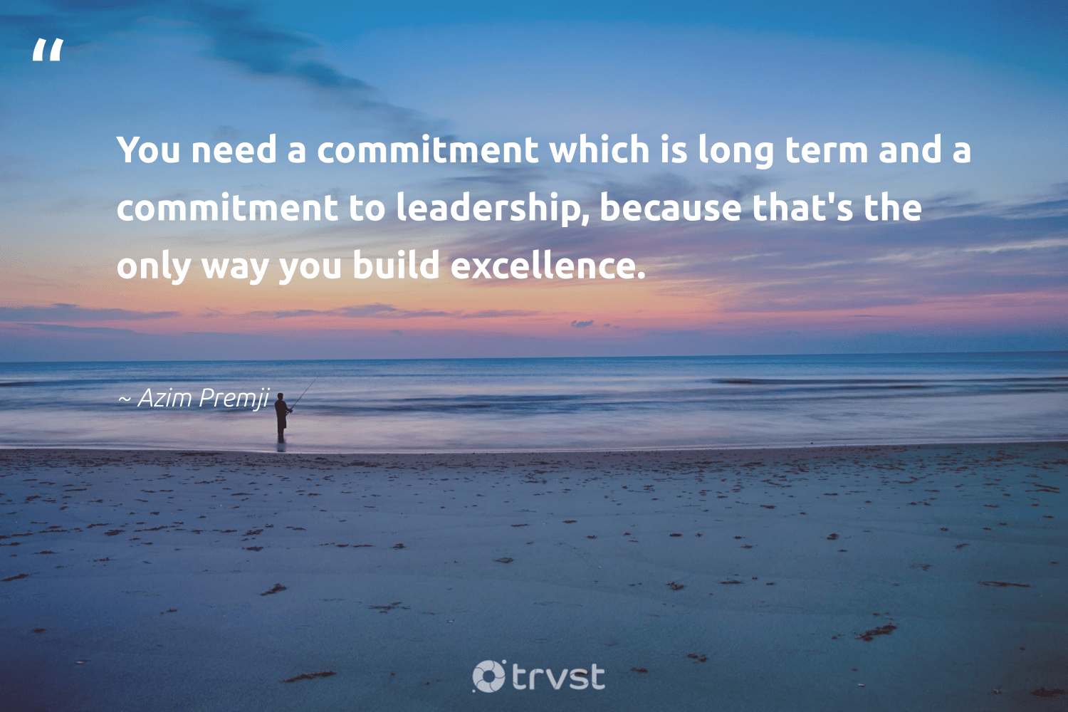 """You need a commitment which is long term and a commitment to leadership, because that's the only way you build excellence.""  - Azim Premji #trvst #quotes #leadership #leadershipdevelopment #futureofwork #begreat #beinspired #leadershipskills #nevergiveup #softskills #dotherightthing #leadershipqualities"