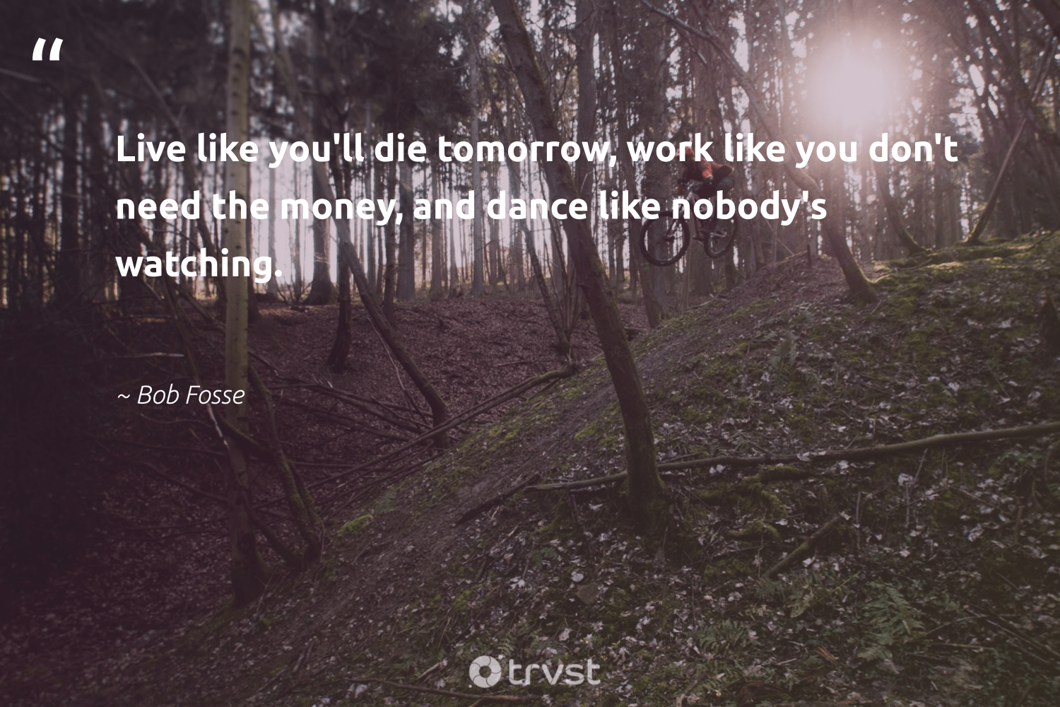 """Live like you'll die tomorrow, work like you don't need the money, and dance like nobody's watching.""  - Bob Fosse #trvst #quotes #softskills #socialimpact #futureofwork #bethechange #begreat #thinkgreen #nevergiveup #socialchange #beinspired #ecoconscious"