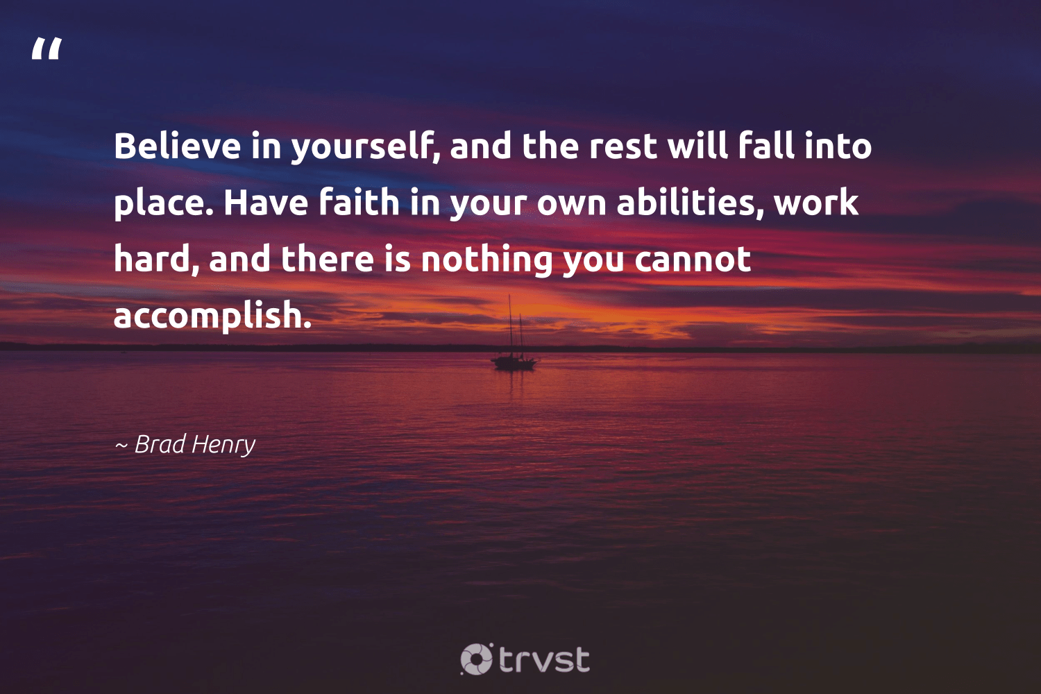 """""""Believe in yourself, and the rest will fall into place. Have faith in your own abilities, work hard, and there is nothing you cannot accomplish.""""  - Brad Henry #trvst #quotes #softskills #takeaction #futureofwork #dosomething #begreat #changetheworld #nevergiveup #impact #socialchange #bethechange"""