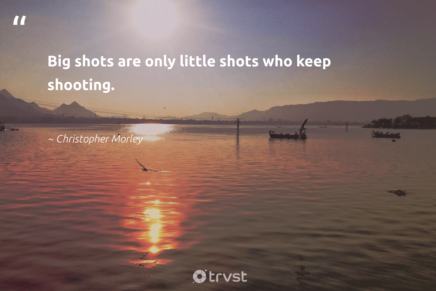 """Big shots are only little shots who keep shooting.""  - Christopher Morley #trvst #quotes #nevergiveup #collectiveaction #softskills #bethechange #begreat #socialchange #futureofwork #beinspired #dogood #thinkgreen"