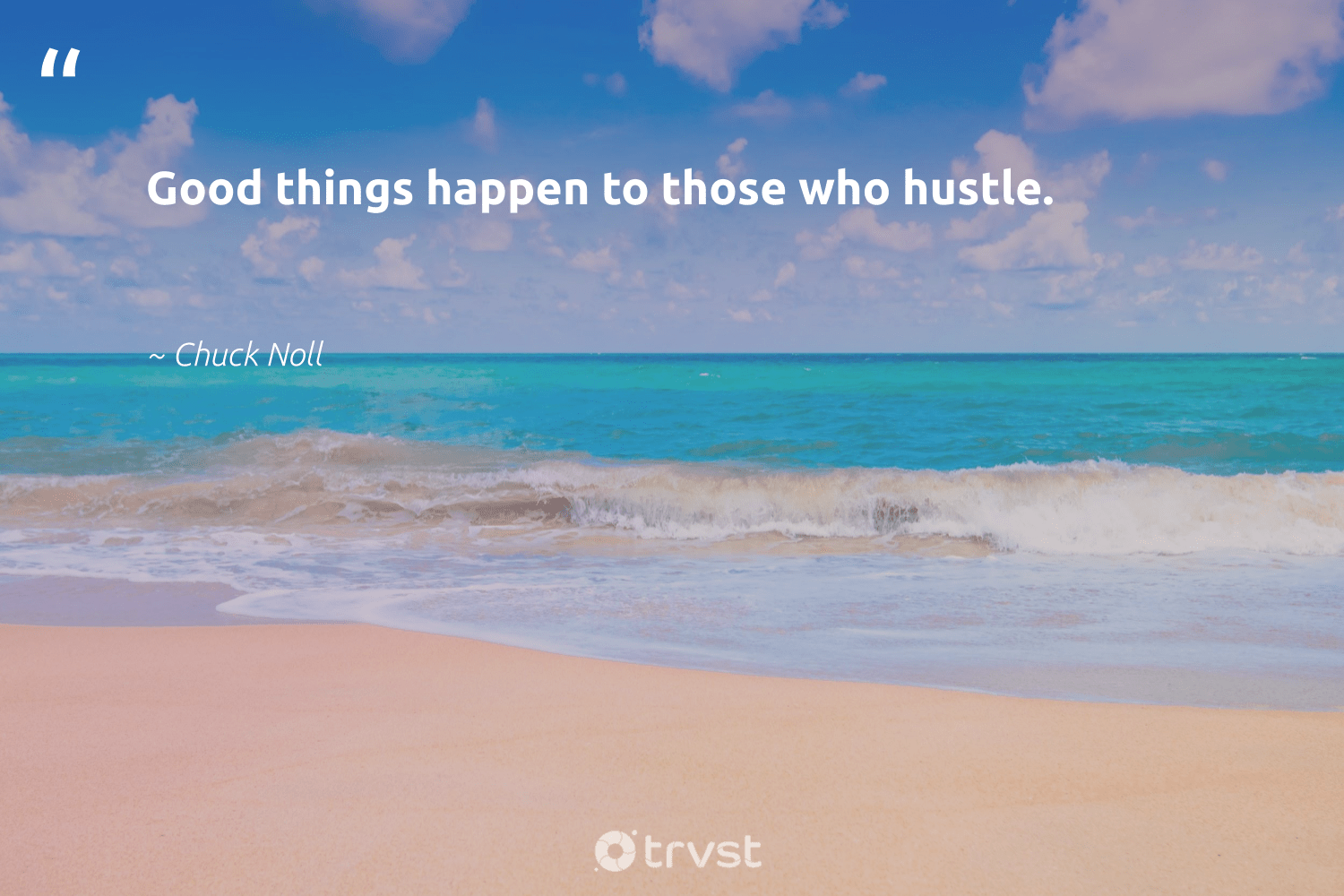 """""""Good things happen to those who hustle.""""  - Chuck Noll #trvst #quotes #hustle #begreat #collectiveaction #softskills #impact #futureofwork #planetearthfirst #nevergiveup #dosomething #dotherightthing"""