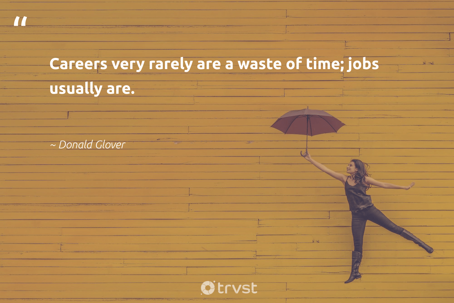 """Careers very rarely are a waste of time; jobs usually are.""  - Donald Glover #trvst #quotes #waste #begreat #takeaction #softskills #bethechange #nevergiveup #socialchange #futureofwork #dotherightthing #planetearthfirst"