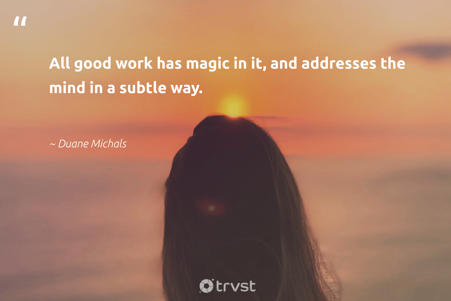 """All good work has magic in it, and addresses the mind in a subtle way.""  - Duane Michals #trvst #quotes #nevergiveup #planetearthfirst #begreat #socialchange #softskills #socialimpact #futureofwork #dogood #bethechange #collectiveaction"
