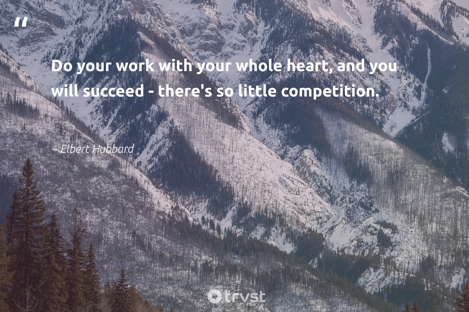 """""""Do your work with your whole heart, and you will succeed - there's so little competition.""""  - Elbert Hubbard #trvst #quotes #futureofwork #impact #softskills #gogreen #nevergiveup #bethechange #begreat #changetheworld #thinkgreen #socialchange"""