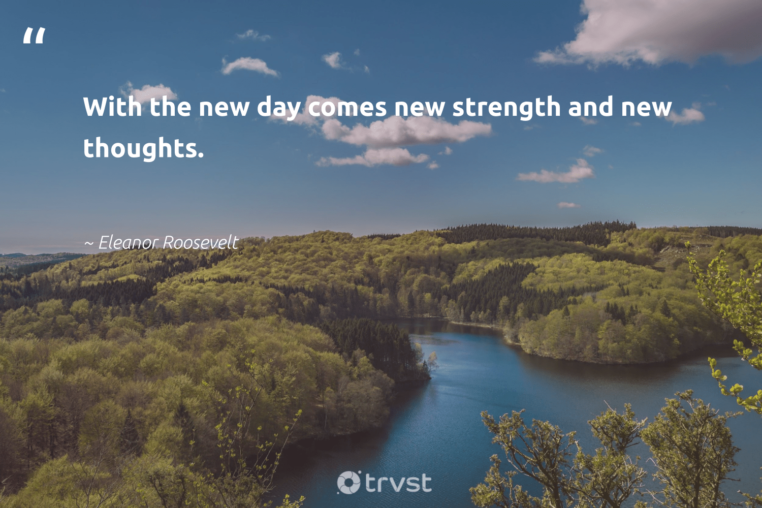 """With the new day comes new strength and new thoughts.""  - Eleanor Roosevelt #trvst #quotes #softskills #socialimpact #nevergiveup #dogood #futureofwork #dotherightthing #begreat #takeaction #thinkgreen #planetearthfirst"