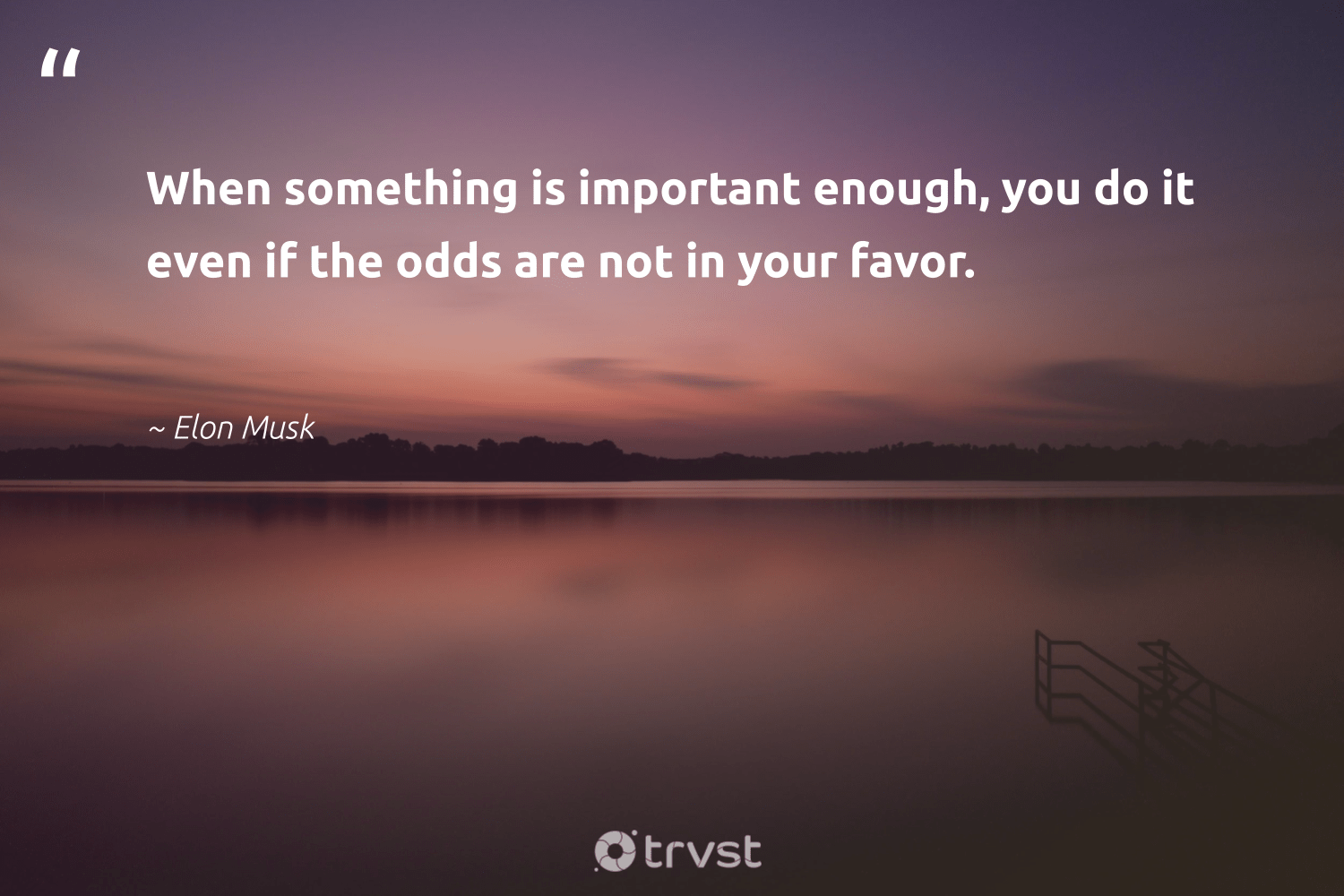 """""""When something is important enough, you do it even if the odds are not in your favor.""""  - Elon Musk #trvst #quotes #begreat #changetheworld #nevergiveup #planetearthfirst #softskills #ecoconscious #futureofwork #socialimpact #thinkgreen #dosomething"""