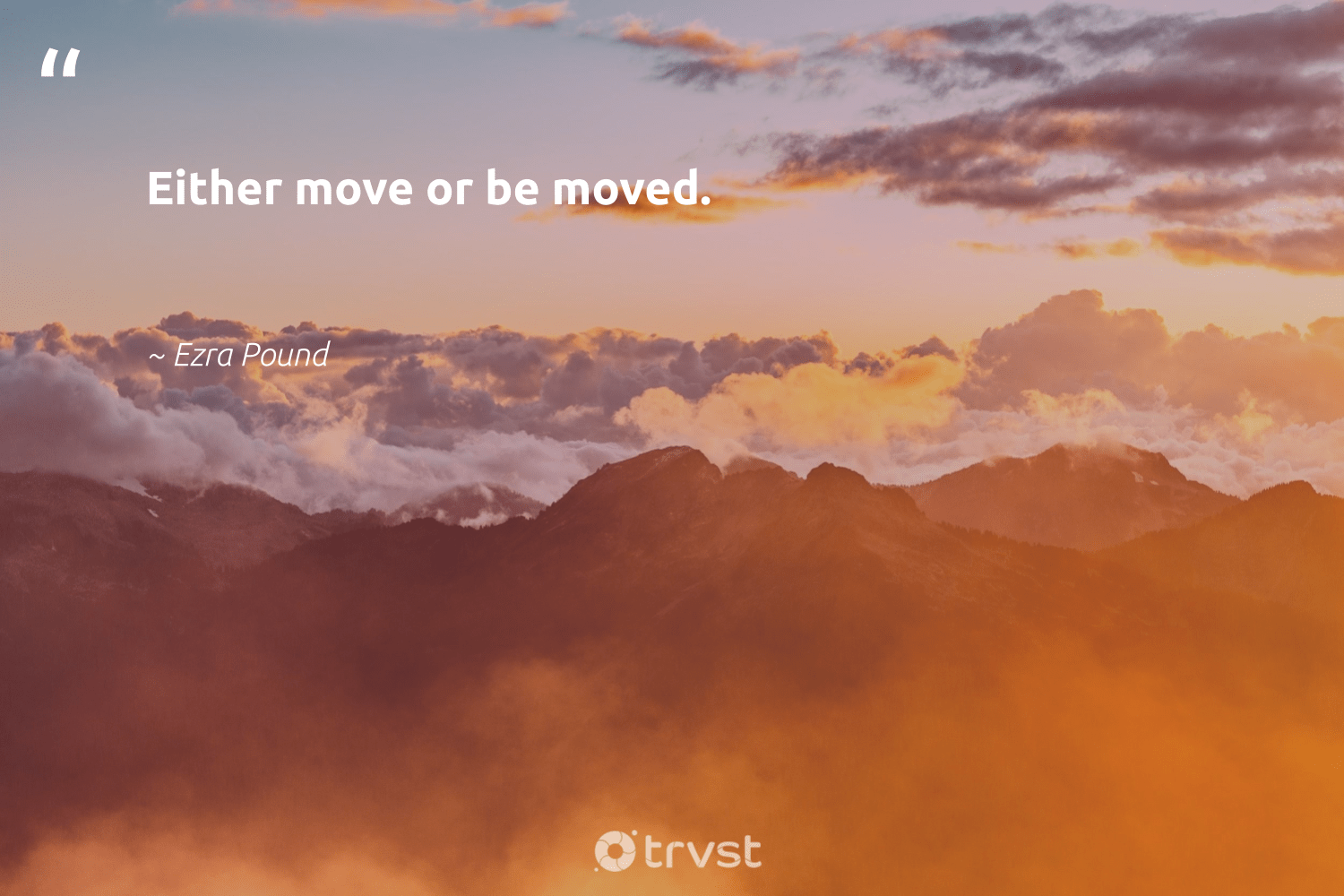 """""""Either move or be moved.""""  - Ezra Pound #trvst #quotes #nevergiveup #collectiveaction #futureofwork #dosomething #begreat #socialimpact #softskills #dotherightthing #impact #bethechange"""