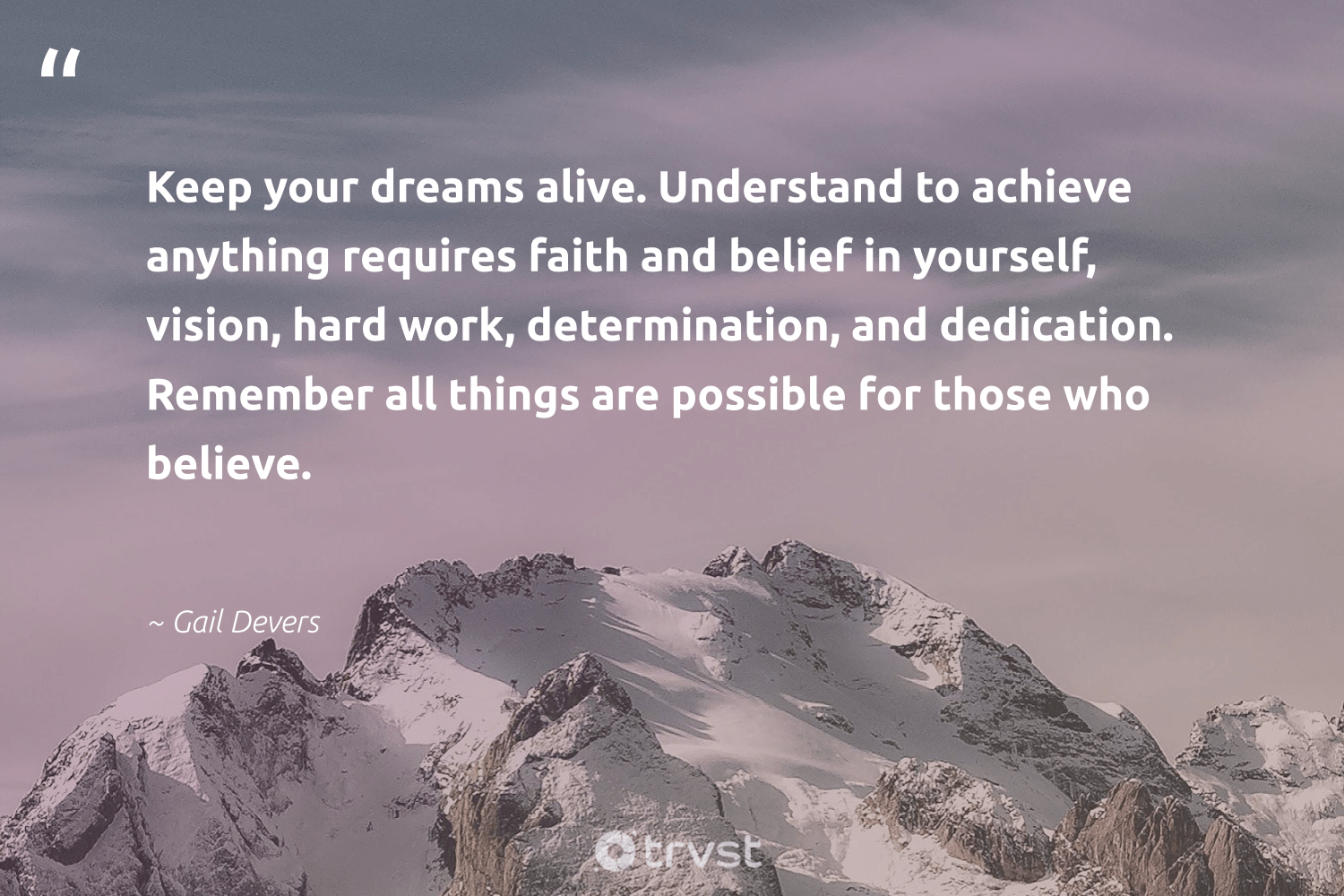 """""""Keep your dreams alive. Understand to achieve anything requires faith and belief in yourself, vision, hard work, determination, and dedication. Remember all things are possible for those who believe.""""  - Gail Devers #trvst #quotes #nevergiveup #socialimpact #futureofwork #collectiveaction #begreat #dogood #softskills #changetheworld #planetearthfirst #takeaction"""