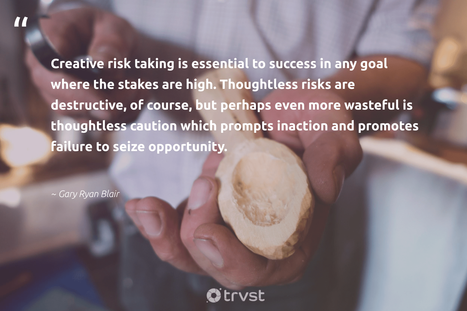 """Creative risk taking is essential to success in any goal where the stakes are high. Thoughtless risks are destructive, of course, but perhaps even more wasteful is thoughtless caution which prompts inaction and promotes failure to seize opportunity.""  - Gary Ryan Blair #trvst #quotes #productivity #success #creative #mostwontiwill #begreat #futureofwork #bethechange #timemanagement #softskills #nevergiveup"
