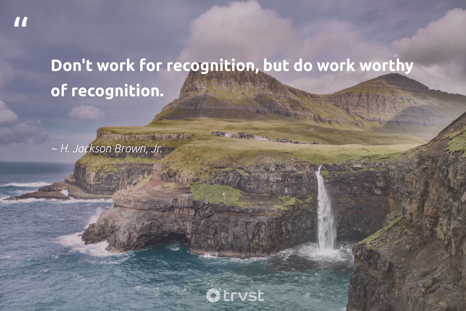 """""""Don't work for recognition, but do work worthy of recognition.""""  - H. Jackson Brown, Jr. #trvst #quotes #softskills #gogreen #begreat #dosomething #nevergiveup #socialchange #futureofwork #socialimpact #ecoconscious #dotherightthing"""