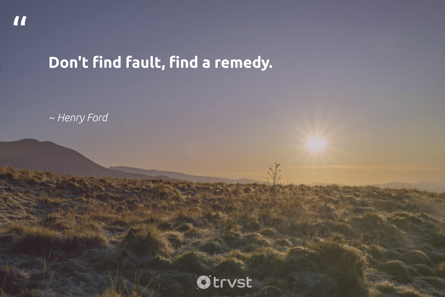"""Don't find fault, find a remedy.""  - Henry Ford #trvst #quotes #nevergiveup #changetheworld #futureofwork #planetearthfirst #begreat #takeaction #softskills #beinspired #bethechange #dotherightthing"