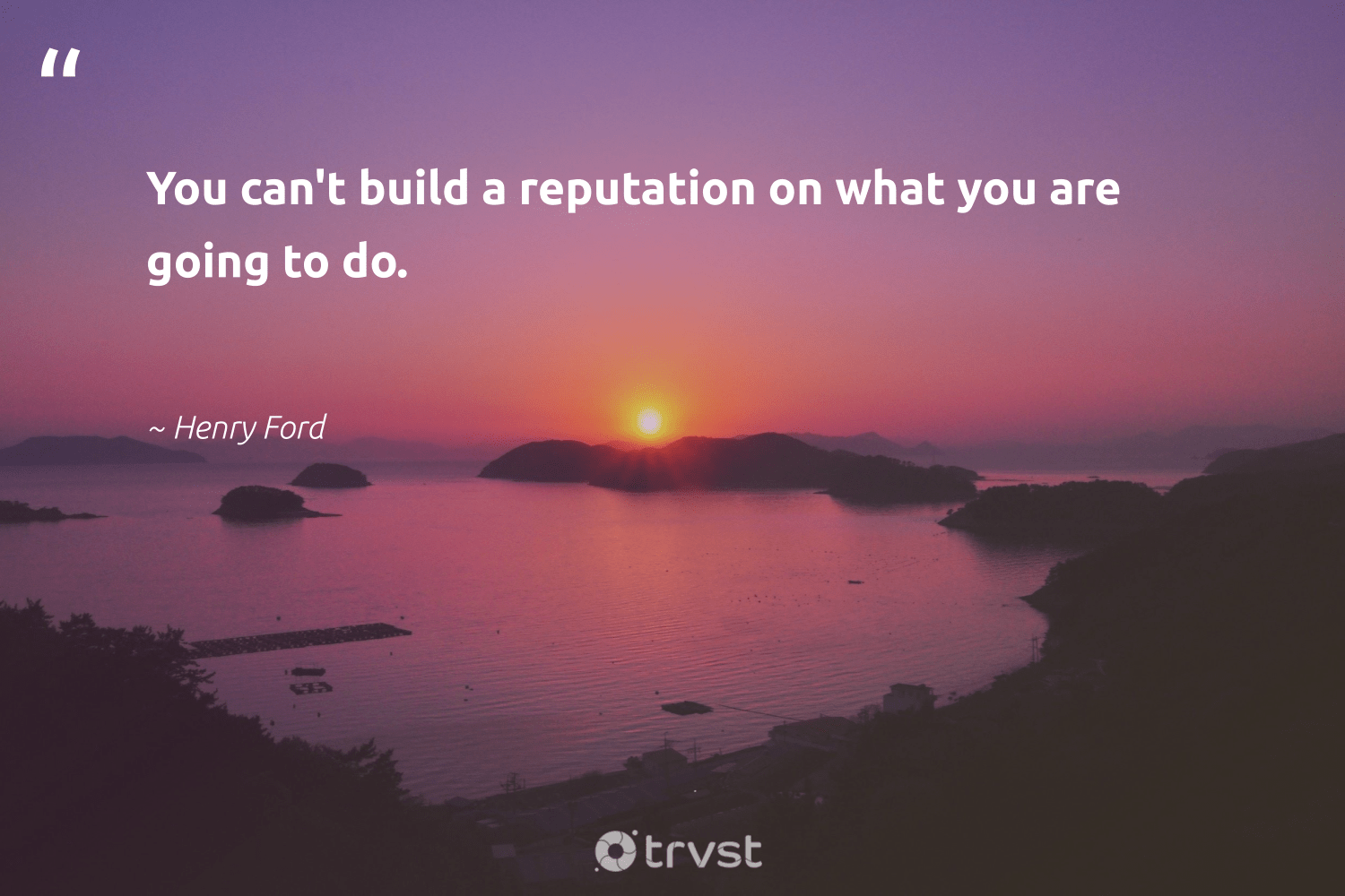 """""""You can't build a reputation on what you are going to do.""""  - Henry Ford #trvst #quotes #reputation #futureofwork #changetheworld #nevergiveup #socialimpact #softskills #dogood #begreat #thinkgreen #dosomething"""