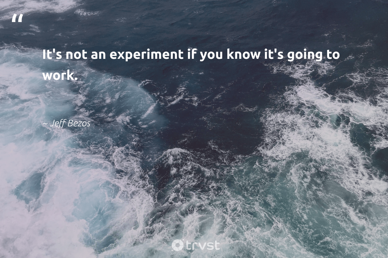 """""""It's not an experiment if you know it's going to work.""""  - Jeff Bezos #trvst #quotes #softskills #takeaction #begreat #collectiveaction #nevergiveup #dotherightthing #futureofwork #impact #dogood #socialchange"""