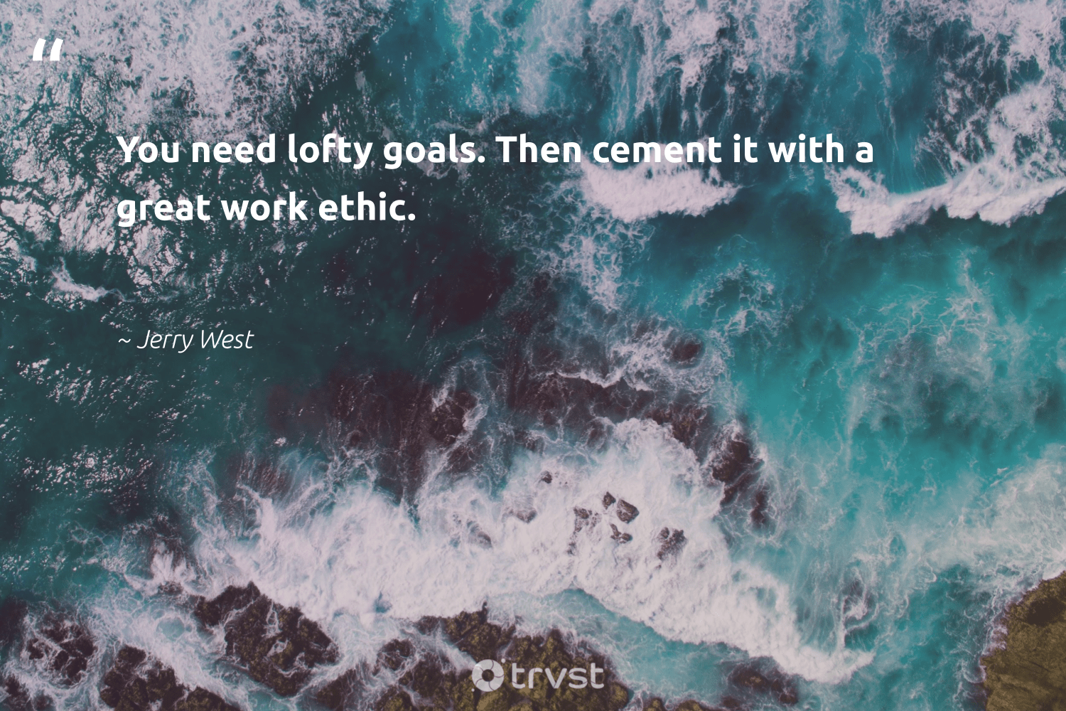 """You need lofty goals. Then cement it with a great work ethic.""  - Jerry West #trvst #quotes #goals #positivity #nevergiveup #begreat #thinkgreen #mindfulness #futureofwork #changemakers #dogood #motivation"