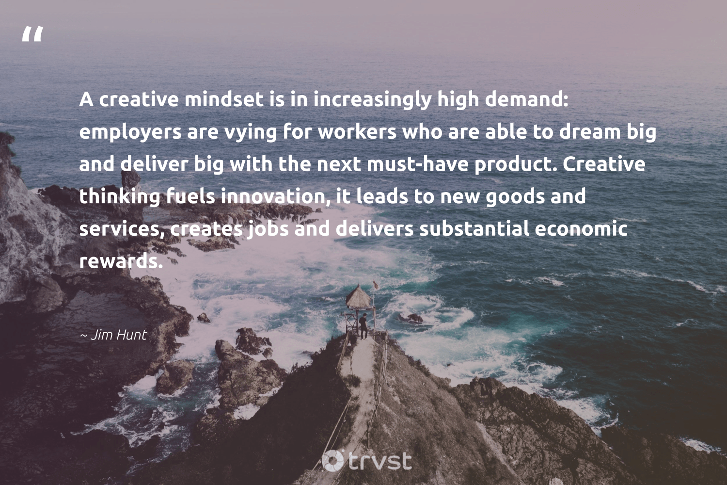 """A creative mindset is in increasingly high demand: employers are vying for workers who are able to dream big and deliver big with the next must-have product. Creative thinking fuels innovation, it leads to new goods and services, creates jobs and delivers substantial economic rewards.""  - Jim Hunt #trvst #quotes #mindset #creativemindset #creative #growthmindset #goals #begreat #nevergiveup #dotherightthing #mindfulness #positivity"
