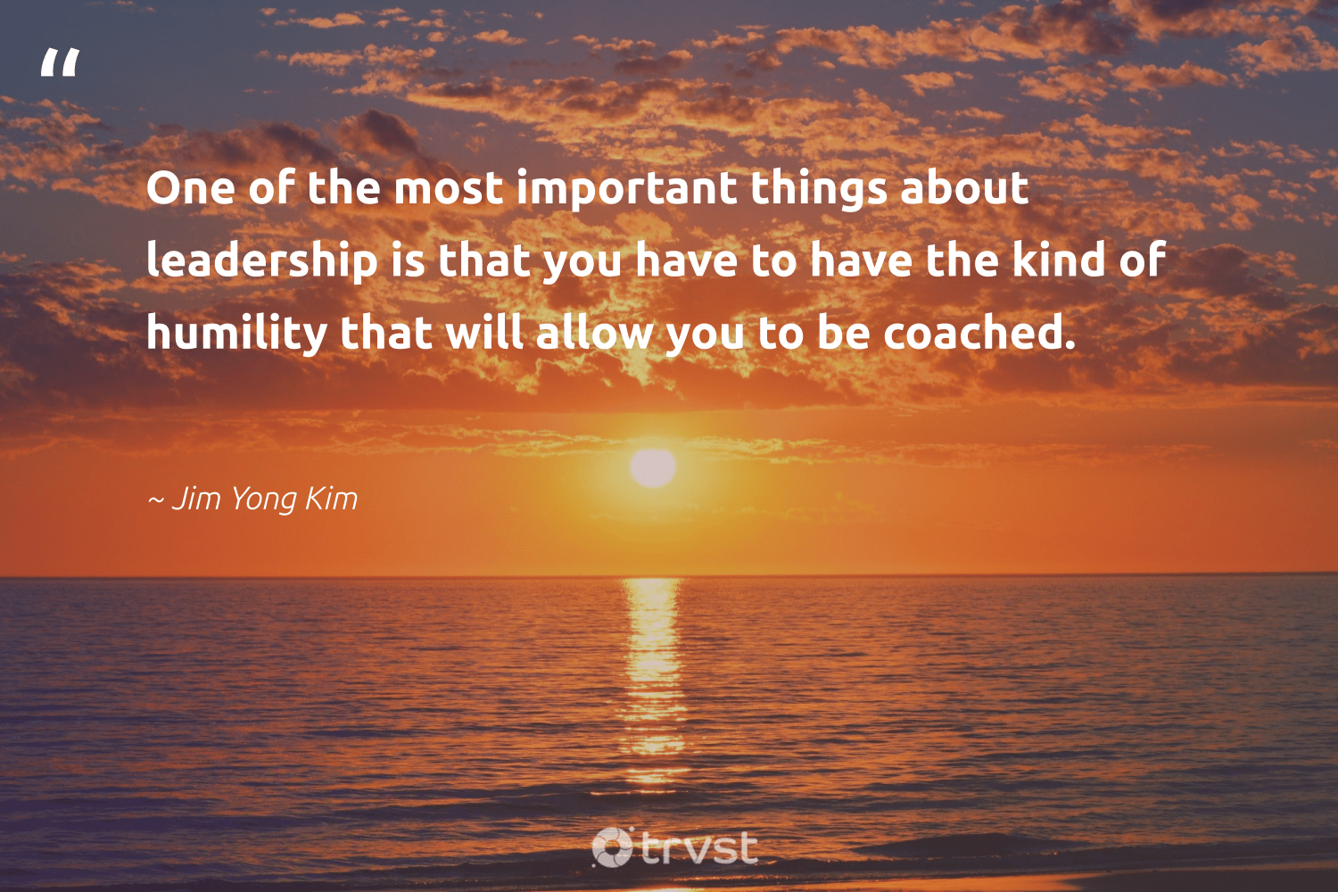 """One of the most important things about leadership is that you have to have the kind of humility that will allow you to be coached.""  - Jim Yong Kim #trvst #quotes #leadership #leadershipdevelopment #futureofwork #begreat #bethechange #leadershipskills #nevergiveup #softskills #gogreen #leadershipqualities"