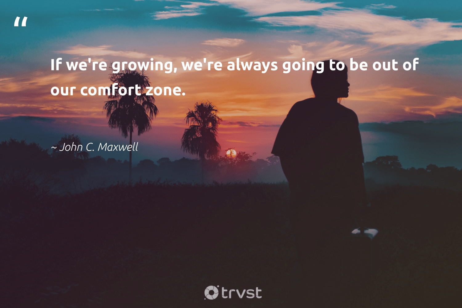 """If we're growing, we're always going to be out of our comfort zone. ""  - John C. Maxwell #trvst #quotes #softskills #changetheworld #futureofwork #thinkgreen #nevergiveup #bethechange #begreat #gogreen #dogood #socialimpact"