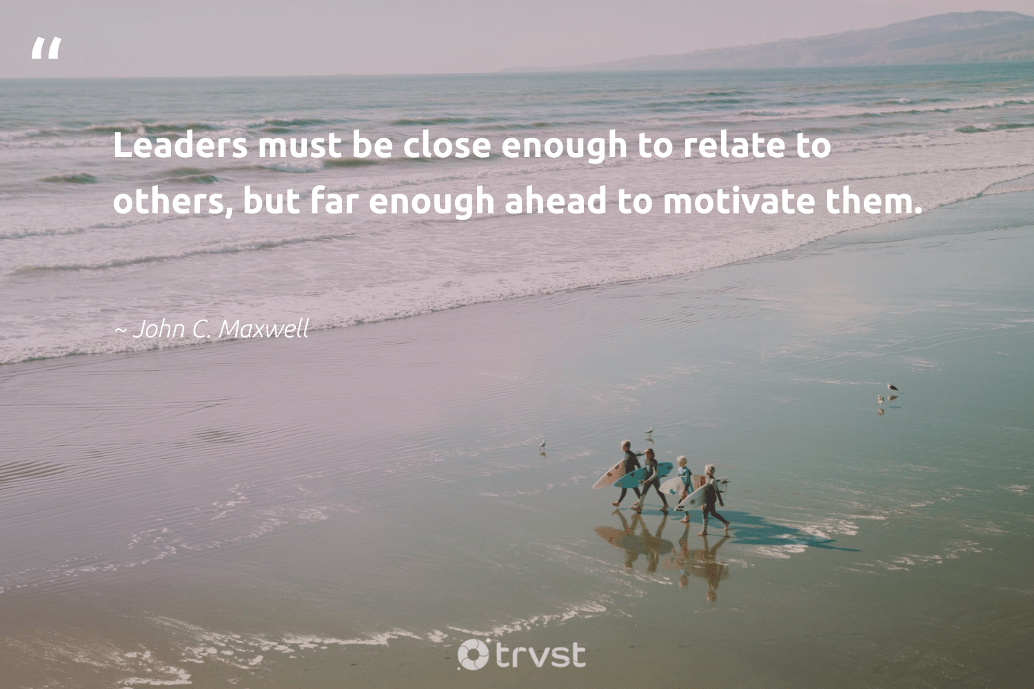 """Leaders must be close enough to relate to others, but far enough ahead to motivate them.""  - John C. Maxwell #trvst #quotes #nevergiveup #bethechange #softskills #beinspired #begreat #dosomething #futureofwork #ecoconscious #gogreen #planetearthfirst"