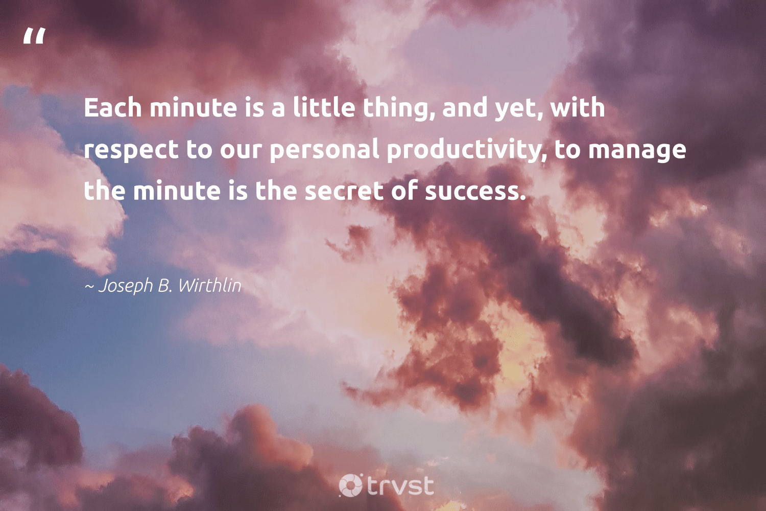 """""""Each minute is a little thing, and yet, with respect to our personal productivity, to manage the minute is the secret of success.""""  - Joseph B. Wirthlin #trvst #quotes #productivity #success #mostwontiwill #timemanagement #develop #begreat #changetheworld #goals #focus #development"""