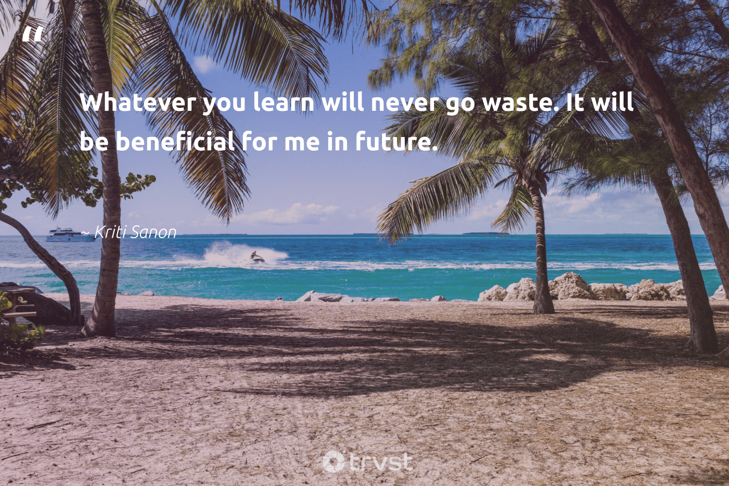 """Whatever you learn will never go waste. It will be beneficial for me in future.""  - Kriti Sanon #trvst #quotes #waste #softskills #thinkgreen #begreat #socialimpact #futureofwork #planetearthfirst #nevergiveup #impact #dogood"