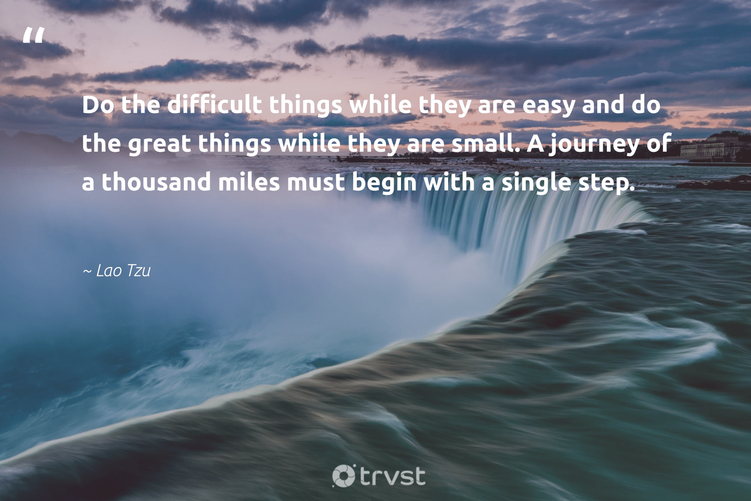 """""""Do the difficult things while they are easy and do the great things while they are small. A journey of a thousand miles must begin with a single step.""""  - Lao Tzu #trvst #quotes #begreat #dogood #nevergiveup #socialchange #softskills #planetearthfirst #futureofwork #socialimpact #bethechange #collectiveaction"""