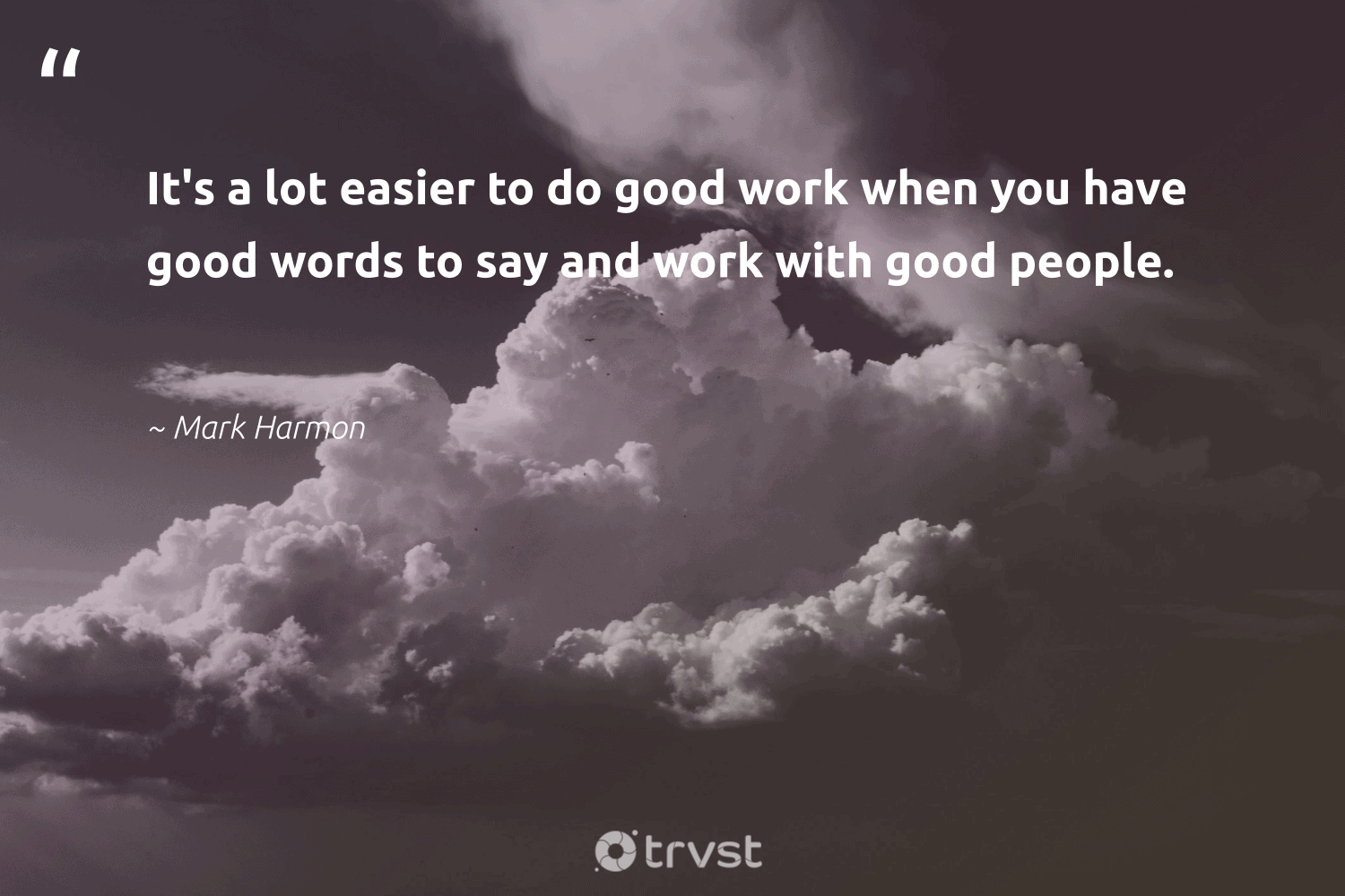 """It's a lot easier to do good work when you have good words to say and work with good people.""  - Mark Harmon #trvst #quotes #dogood #givingback #begreat #togetherwecan #dotherightthing #socialgood #nevergiveup #itscooltobekind #socialimpact #giveback"