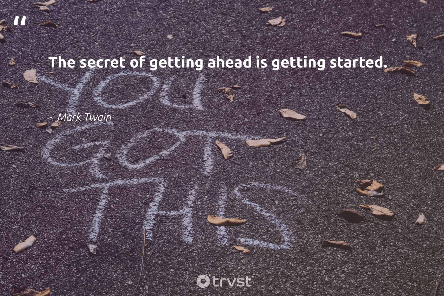 """""""The secret of getting ahead is getting started.""""  - Mark Twain #trvst #quotes #futureofwork #impact #nevergiveup #beinspired #softskills #dosomething #begreat #collectiveaction #dogood #bethechange"""