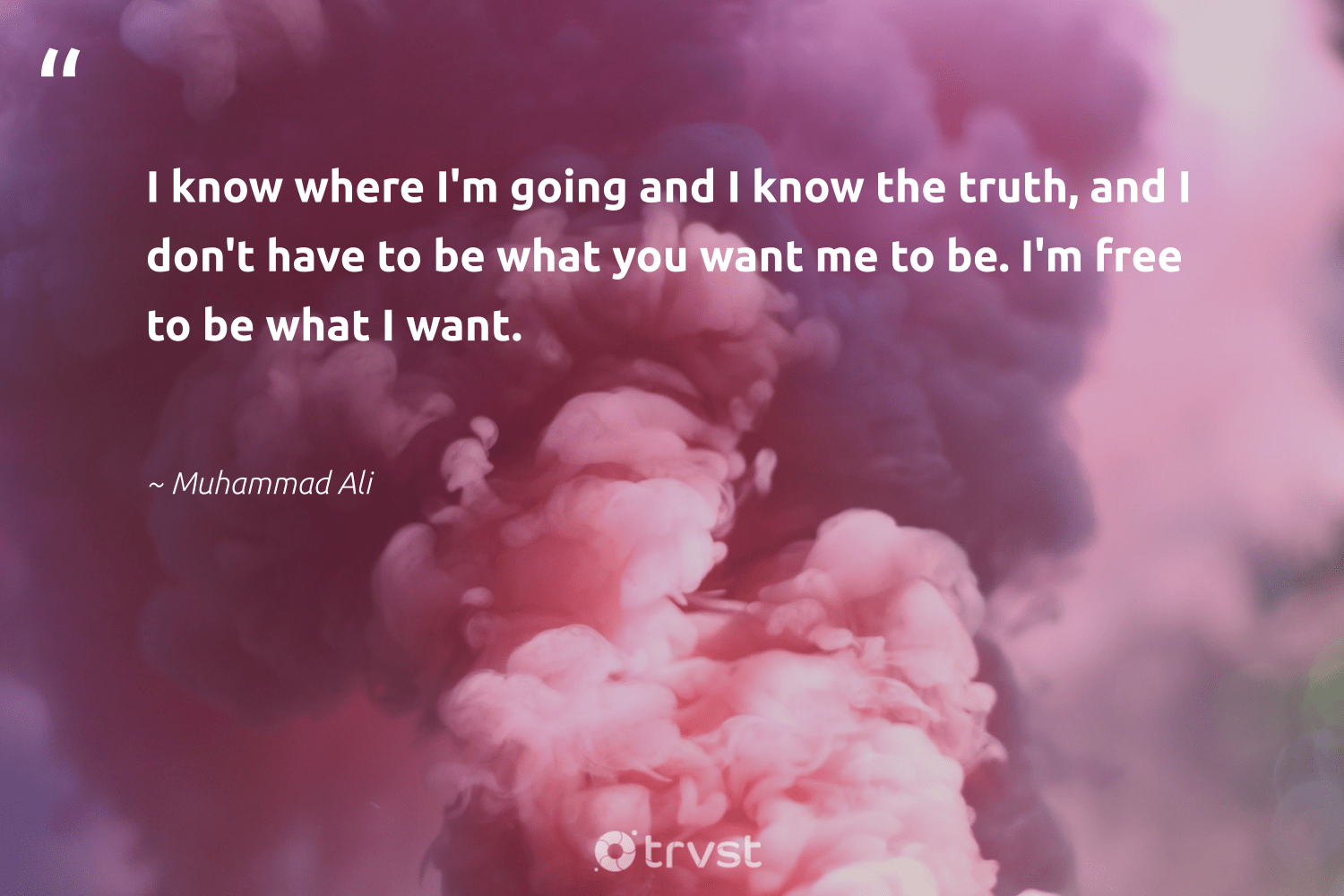 """""""I know where I'm going and I know the truth, and I don't have to be what you want me to be. I'm free to be what I want.""""  - Muhammad Ali #trvst #quotes #truth #begreat #dotherightthing #softskills #dogood #futureofwork #beinspired #nevergiveup #changetheworld #dosomething"""