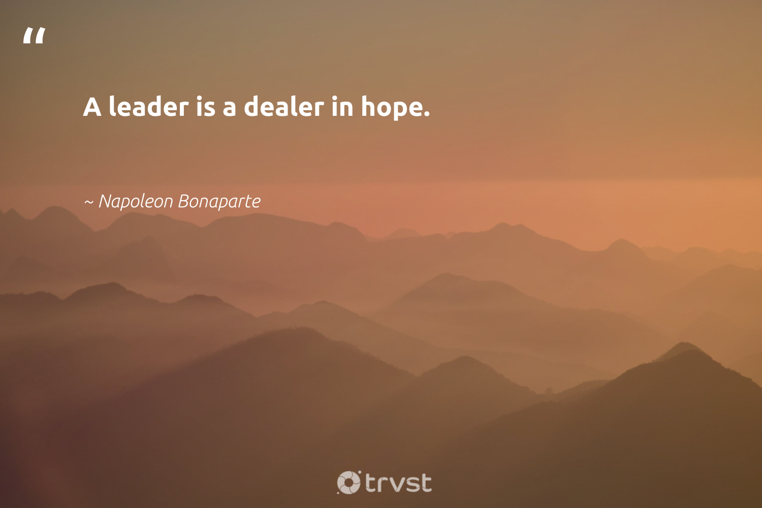 """A leader is a dealer in hope.""  - Napoleon Bonaparte #trvst #quotes #hope #begreat #gogreen #softskills #beinspired #nevergiveup #collectiveaction #futureofwork #bethechange #thinkgreen"
