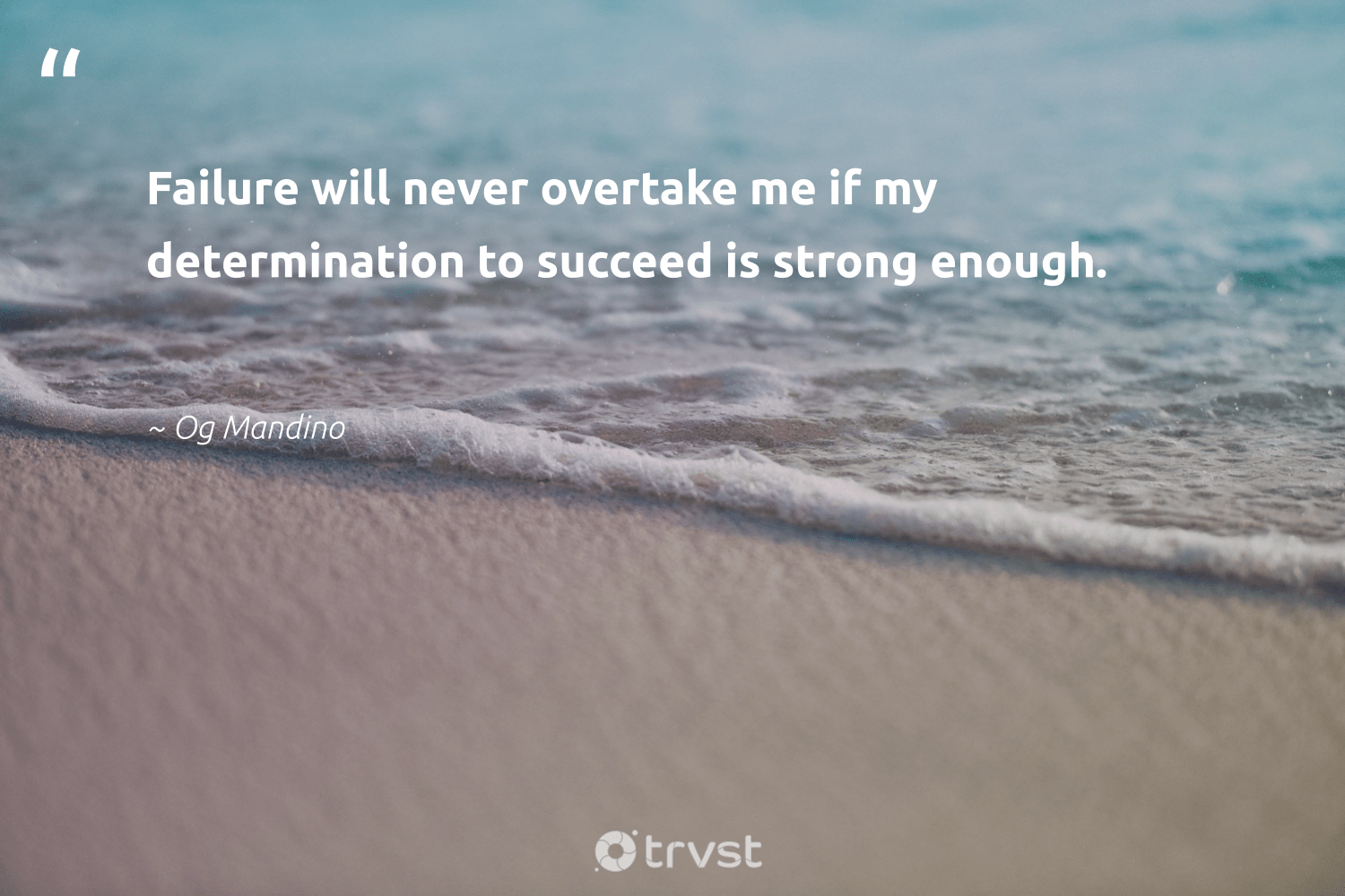 """""""Failure will never overtake me if my determination to succeed is strong enough.""""  - Og Mandino #trvst #quotes #nevergiveup #dogood #futureofwork #socialimpact #softskills #ecoconscious #begreat #gogreen #socialchange #bethechange"""