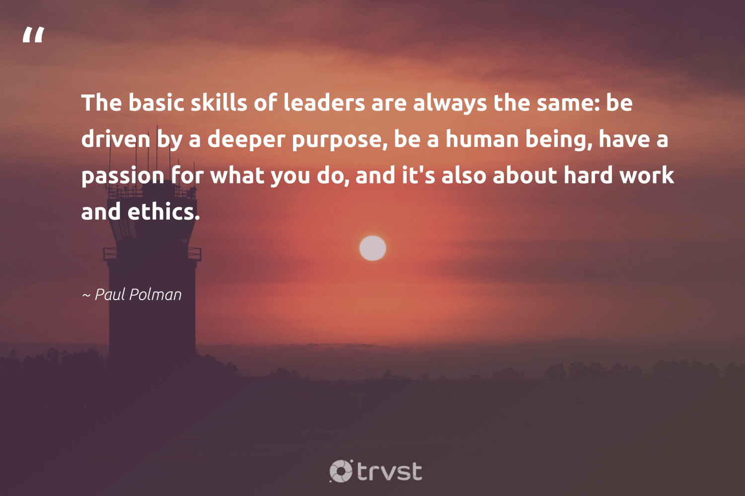 """The basic skills of leaders are always the same: be driven by a deeper purpose, be a human being, have a passion for what you do, and it's also about hard work and ethics.""  - Paul Polman #trvst #quotes #passion #purpose #purposedriven #futureofwork #mindset #takeaction #findpurpose #nevergiveup #togetherwecan #bethechange"