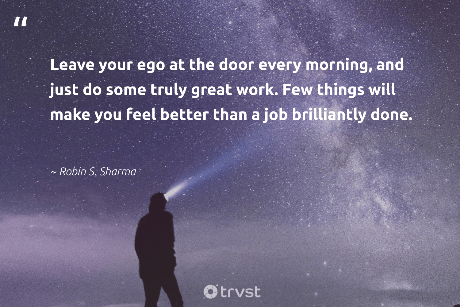 """Leave your ego at the door every morning, and just do some truly great work. Few things will make you feel better than a job brilliantly done.""  - Robin S. Sharma #trvst #quotes #nevergiveup #socialchange #softskills #impact #futureofwork #thinkgreen #begreat #bethechange #dosomething #beinspired"