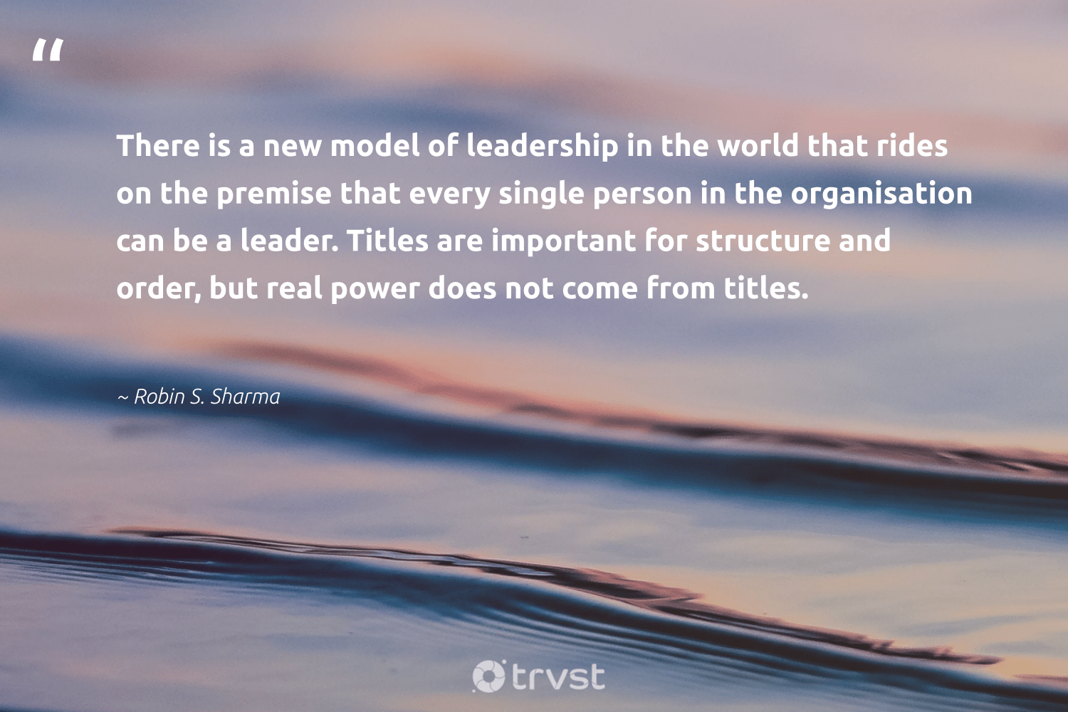 """There is a new model of leadership in the world that rides on the premise that every single person in the organisation can be a leader. Titles are important for structure and order, but real power does not come from titles.""  - Robin S. Sharma #trvst #quotes #leadership #leadershipskills #begreat #softskills #ecoconscious #leadershipdevelopment #futureofwork #nevergiveup #dotherightthing #leadershipqualities"