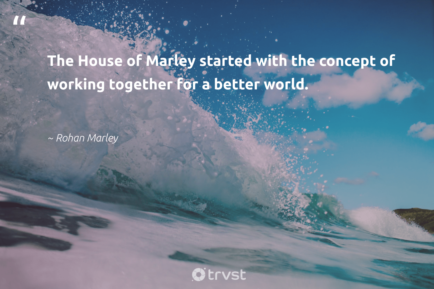 """The House of Marley started with the concept of working together for a better world.""  - Rohan Marley #trvst #quotes #workingtogether #nevergiveup #planetearthfirst #begreat #dogood #futureofwork #beinspired #softskills #changetheworld #dosomething"