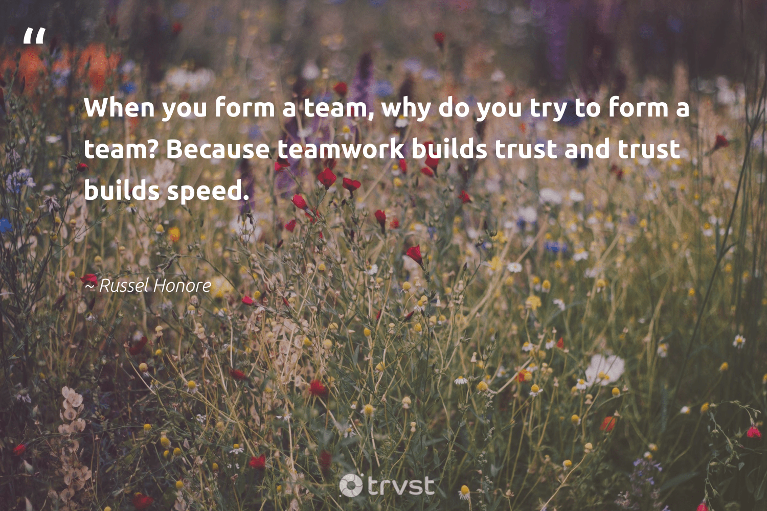 """When you form a team, why do you try to form a team? Because teamwork builds trust and trust builds speed.""  - Russel Honore #trvst #quotes #softskills #collectiveaction #nevergiveup #dogood #futureofwork #planetearthfirst #begreat #dotherightthing #dosomething #socialimpact"