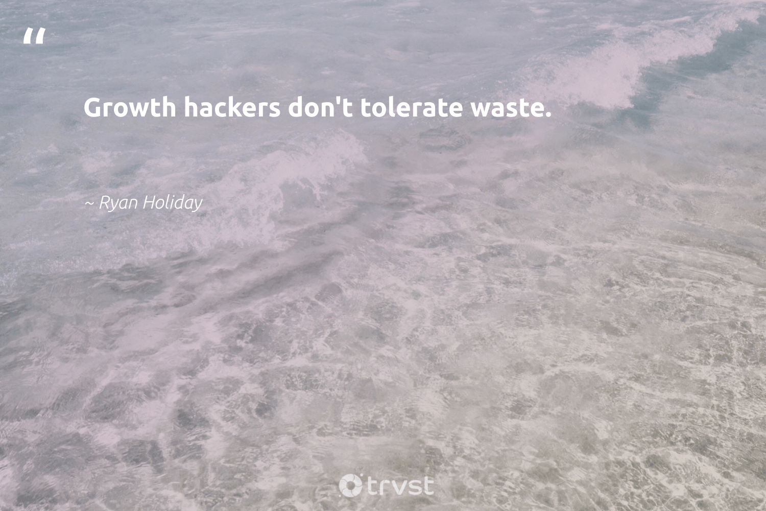 """Growth hackers don't tolerate waste.""  - Ryan Holiday #trvst #quotes #waste #begreat #dosomething #nevergiveup #collectiveaction #softskills #socialchange #futureofwork #thinkgreen #socialimpact"