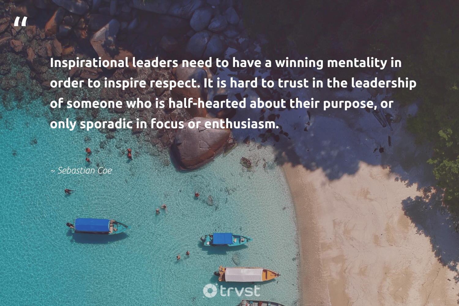 """Inspirational leaders need to have a winning mentality in order to inspire respect. It is hard to trust in the leadership of someone who is half-hearted about their purpose, or only sporadic in focus or enthusiasm.""  - Sebastian Coe #trvst #quotes #purpose #leadership #focus #purposedriven #softskills #mindset #bethechange #findpurpose #nevergiveup #begreat"