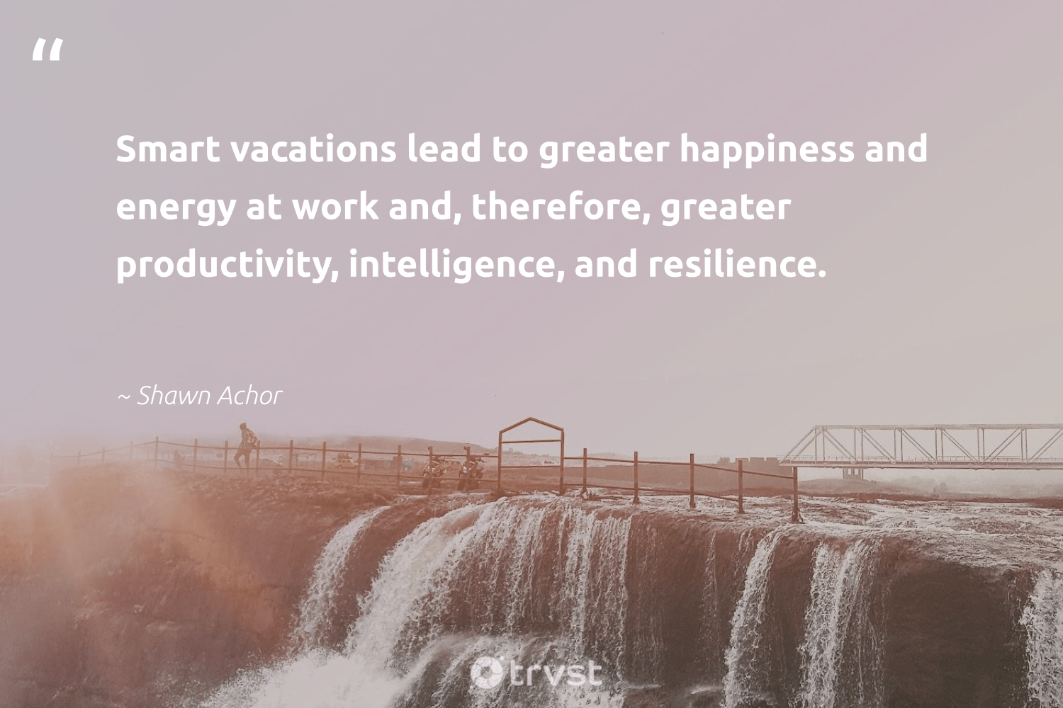 """""""Smart vacations lead to greater happiness and energy at work and, therefore, greater productivity, intelligence, and resilience.""""  - Shawn Achor #trvst #quotes #productivity #energy #happiness #mostwontiwill #softskills #begreat #takeaction #motivational #nevergiveup #futureofwork"""