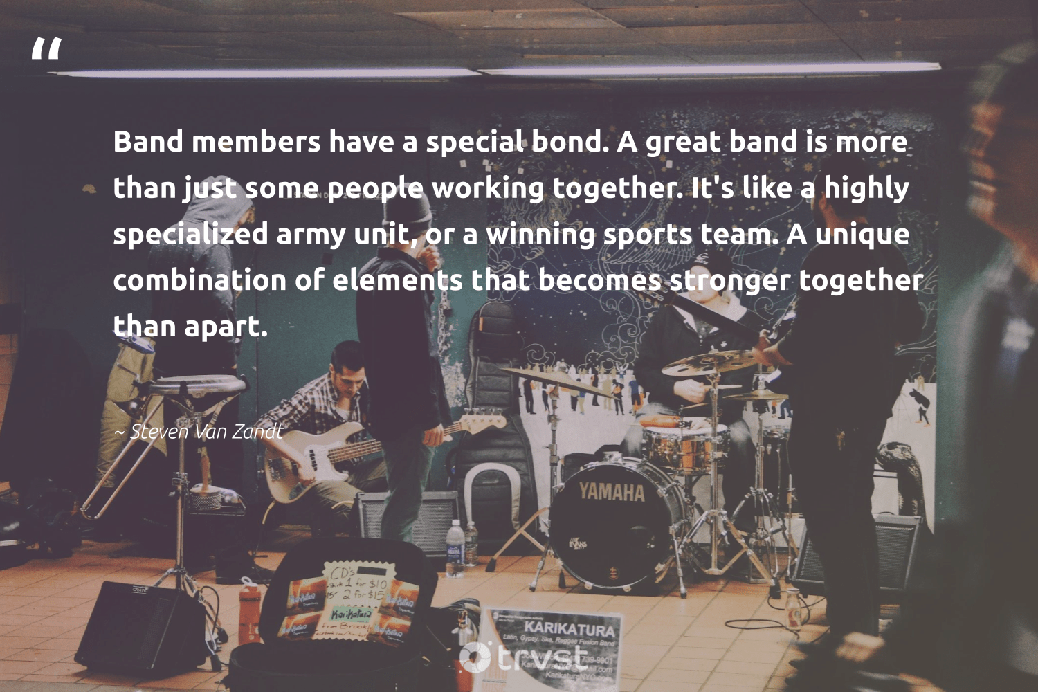 """Band members have a special bond. A great band is more than just some people working together. It's like a highly specialized army unit, or a winning sports team. A unique combination of elements that becomes stronger together than apart.""  - Steven Van Zandt #trvst #quotes #workingtogether #begreat #dotherightthing #softskills #socialimpact #nevergiveup #bethechange #futureofwork #changetheworld #gogreen"