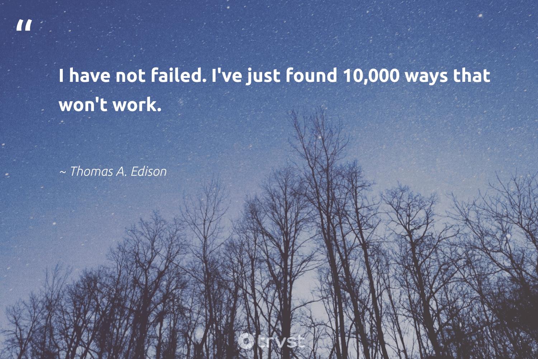 """""""I have not failed. I've just found 10,000 ways that won't work.""""  - Thomas A. Edison #trvst #quotes #softskills #ecoconscious #nevergiveup #beinspired #begreat #bethechange #futureofwork #changetheworld #impact #dosomething"""