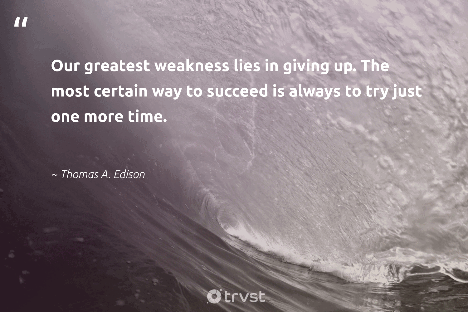 """""""Our greatest weakness lies in giving up. The most certain way to succeed is always to try just one more time.""""  - Thomas A. Edison #trvst #quotes #begreat #bethechange #softskills #socialimpact #futureofwork #planetearthfirst #nevergiveup #dosomething #dotherightthing #takeaction"""