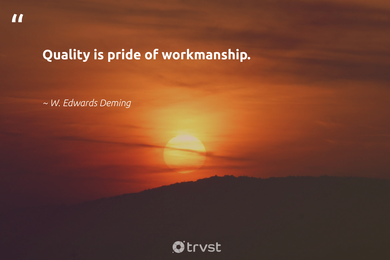 """Quality is pride of workmanship.""  - W. Edwards Deming #trvst #quotes #pride #softskills #dotherightthing #futureofwork #takeaction #begreat #dosomething #nevergiveup #beinspired #gogreen"