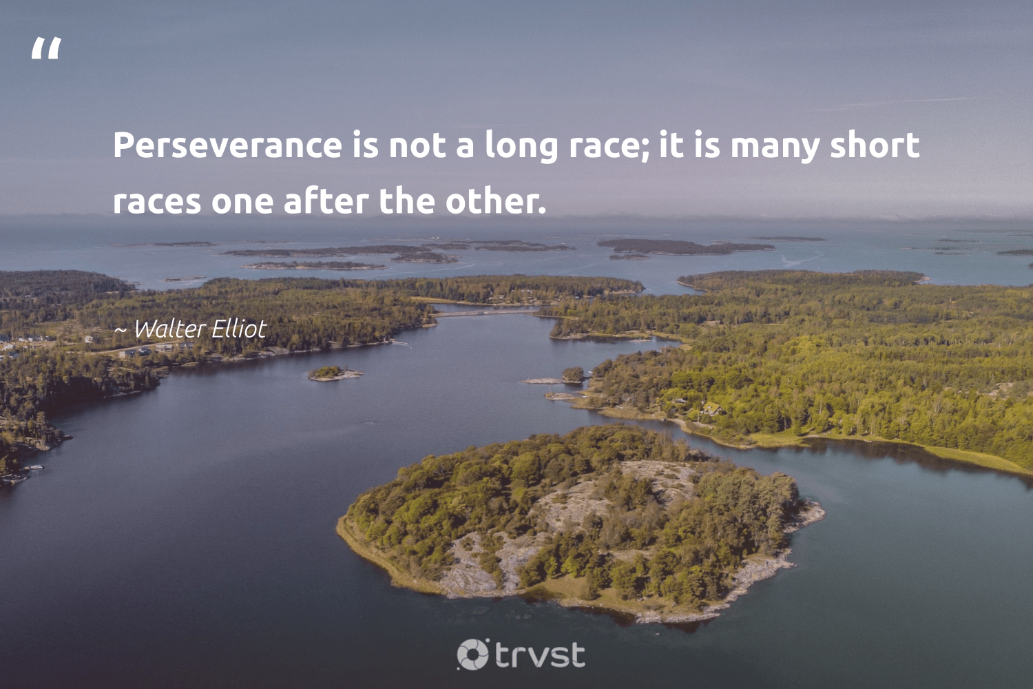 """""""Perseverance is not a long race; it is many short races one after the other.""""  - Walter Elliot #trvst #quotes #futureofwork #impact #softskills #dosomething #begreat #bethechange #nevergiveup #takeaction #changetheworld #dotherightthing"""